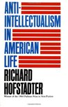 Anti-Intellectualism in American Life by Richard Hofstadter