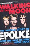 Walking on the Moon: The Untold Story of the Police and the Rise of Rise of New Wave Rock