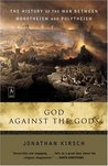 God Against the Gods: The History of the War Between Monotheism and Polytheism