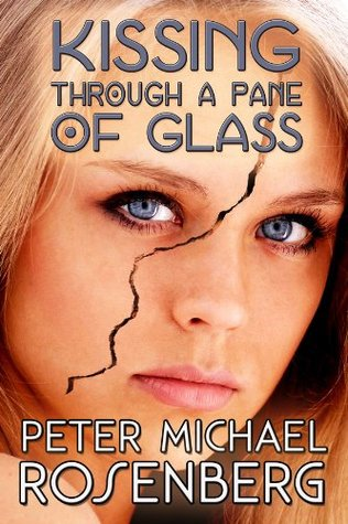 Kissing Through a Pane of Glass by Peter Michael Rosenberg