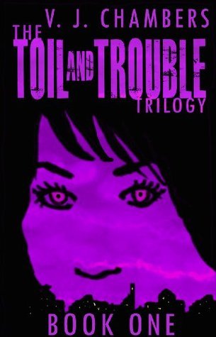 The Toil and Trouble Trilogy by V.J. Chambers