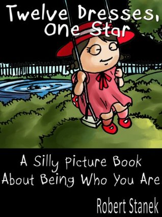 Twelve Dresses, One Star (A Silly Picture Book About Being Wh... by Robert Stanek