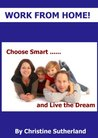 Work From Home: Choose Smart & Live the Dream