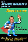 The Dynamic Manager's Guide To Advertising: How To Grow Your Business With Ads That Work