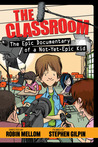 The Epic Documentary of a Not-Yet-Epic Kid (Classroom, #1)