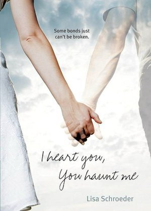 I Heart You, You Haunt Me by Lisa Schroeder
