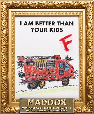 I am Better Than Your Kids by Maddox