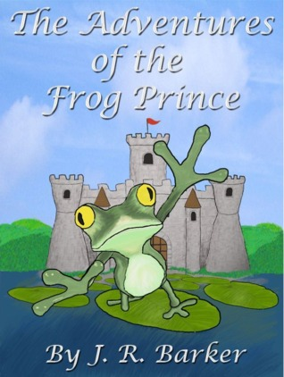 The Adventures of the Frog Prince by J.R. Barker