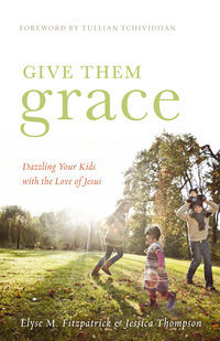 Give Them Grace by Elyse M. Fitzpatrick