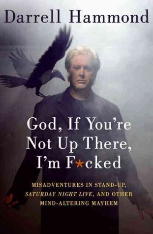 God, If You're Not Up There, I'm F*cked by Darrell Hammond