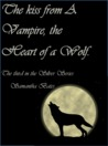 The Kiss of a Vampire, the Heart of a Wolf by Samantha Bates