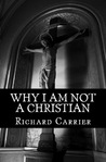 Why I Am Not a Christian: Four Conclusive Reasons to Reject the Faith