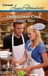 Undercover Cook by Jeannie Watt