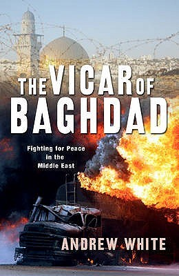 The Vicar Of Baghdad: Fighting For Peace In The Middle East