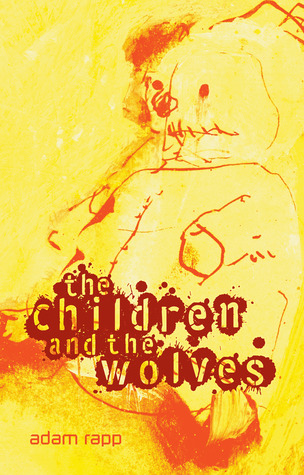 The Children and the Wolves by Adam Rapp