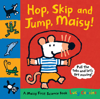 Hop, Skip, and Jump, Maisy! by Lucy Cousins