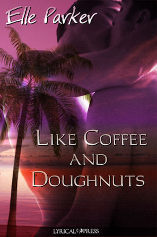 Like Coffee and Doughnuts by Elle Parker