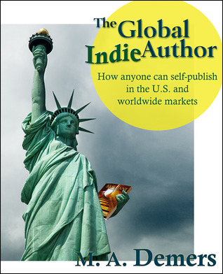 The Global Indie Author by M.A. Demers