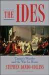 The Ides: Caesar's Murder and the War for Rome