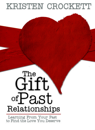 The Gift of Past Relationships by Kristen Crockett