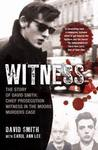 Witness: The Story of David Smith, Chief Prosecution Witness in the Moors Murders Case
