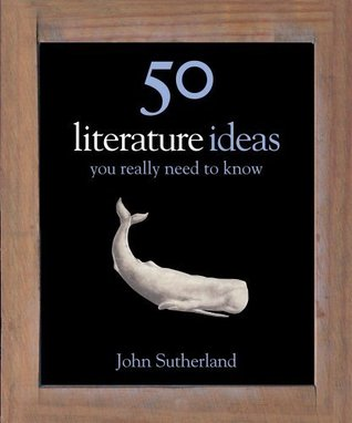 50 Literature Ideas You Really Need to Know by John Sutherland