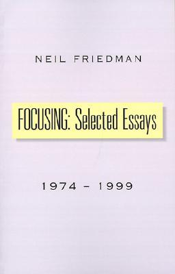 Focusing: Selected Essays: 1974-1999