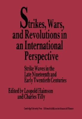 Strikes, Wars, and Revolutions in an International Perspective: Strike Waves in the Late Nineteenth and Early Twentieth Centuries