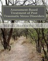 Assessment-Based Treatment of Post Traumatic Stress Disorders: A