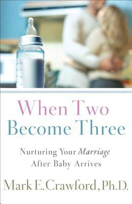 When Two Become Three: Nurturing Your Marriage After Baby Arrives