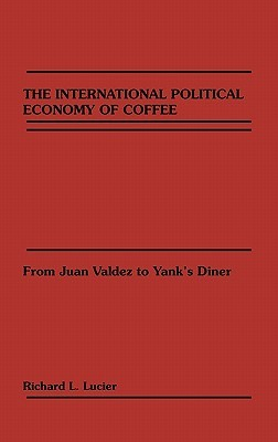 The International Political Economy of Coffee by Richard L. Lucier