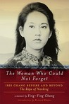 The Woman Who Could Not Forget: Iris Chang Before and Beyond The Rape of Nanking: A Memoir