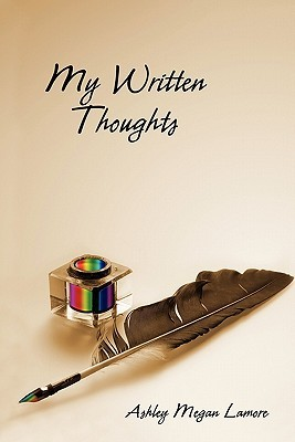 My Written Thoughts by Ashley Megan Lamore