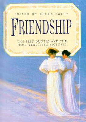 Friendship: The Best Quotes and the Most Beautiful Pictures (Celebrations) (Celebrations)