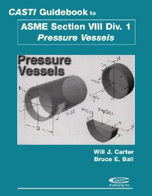 Casti guidebook to asme section viii division 1 pressure vessels by will j carter reviews - Asme sec viii div 2 ...