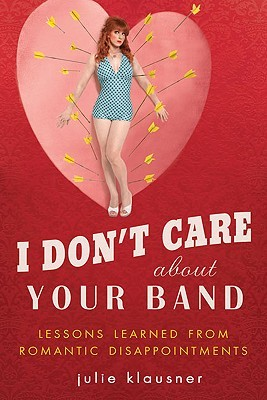 I Don't Care About Your Band by Julie Klausner