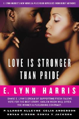Love Is Stronger Than Pride: E. Lynn Harris's New Novella Plus Four Novellas from Debut Authors