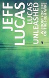 Lucas Unleashed: Wisdom For Life On The High Wire