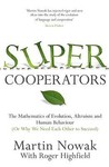 Supercooperators: The Mathematics of Evolution, Altruism and Human Behaviour {Or, Why We Need Each Other to Succeed}