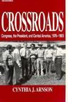 Crossroads: Congress, the President, and Central America, 1976 1992