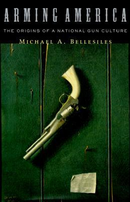 Arming America by Michael Bellesiles