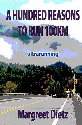 A Hundred Reasons to Run 100km by Margreet Dietz