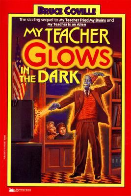 My Teacher Glows in the Dark by Bruce Coville