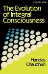 The Evolution of Integral Consciousness
