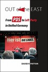 Out of the East: From PDS to Left Party in Unified Germany