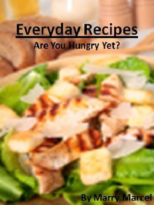 Everyday Recipes: Are You Hungry Yet?