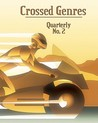 Crossed Genres Quarterly 2 by Bart R. Leib
