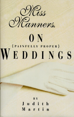 Miss Manners on Painfully Proper Weddings by Judith Martin