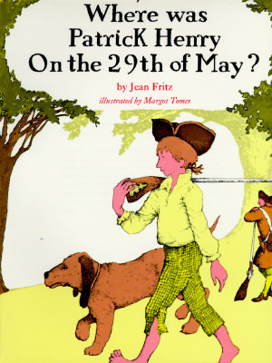 Where Was Patrick Henry on the 29th of May? by Jean Fritz