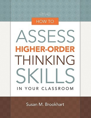 How to Assess Higher-Order Thinking Skills in Your Classroom by Susan M. Brookhart
